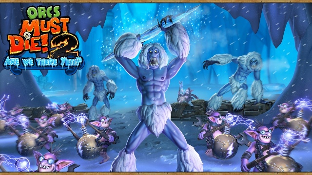 Orcs Must Die! 2 - Are We There Yeti?